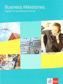 Business Milestones Englisch Fur Kaufmannische Berufe Business Milestones Basiskurs Schulerbuch Von Ruth Feiertag