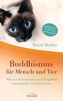 Buddhismus für Mensch und Tier: Wie wir Achtsamkeit und Mitgefühl voneinander lernen können