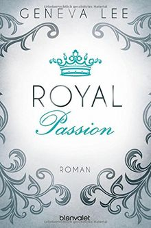 Royal Passion: Roman (Die Royals-Saga, Band 1)