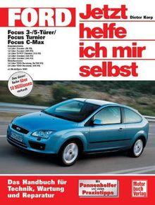 Ford Focus / FocusTurnier / Focou C-Max: 3-/5-Türer ab Modelljahr 2003 (Jetzt helfe ich mir selbst)