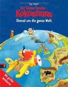 Der kleine Drache Kokosnuss - Einmal um die ganze Welt: Kinderatlas mit großer Weltkarte