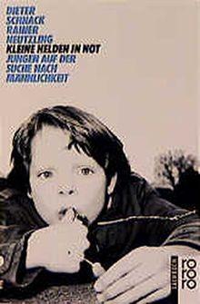 Kleine Helden in Not: Jungen auf der Suche nach Männlichkeit (rororo sachbuch)