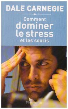 Comment dominer le stress et les soucis (Documents)