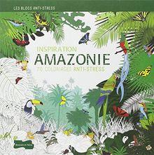 Inspiration Amazonie : 70 coloriages anti-stress