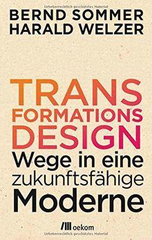 Transformationsdesign: Wege in eine zukunftsfähige Moderne