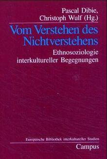 Vom Verstehen des Nichtverstehens: Ethnosoziologie interkultureller Begegnungen (Europäische Bibliothek interkultureller Studien)