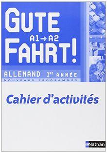 Allemand 1re année A1/A2 Gute Fahrt ! : Cahier d'activités