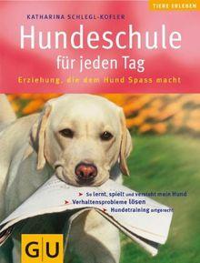 Hundeschule für jeden Tag: Erziehung, die dem Hund Spaß macht. So lernt, spielt und versteht mein Hund. Hundetraining artgerecht. Verhaltensprobleme lösen (GU HC Heimtiere)