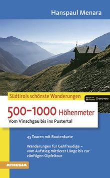 Südtirols schönste Wanderungen. 500 -1000 Höhenmeter: Vom Vinschgau bis ins Pustertal (Die schönsten Wanderungen)
