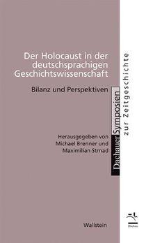 Der Holocaust in der deutschsprachigen Geschichtswissenschaft: Bilanz und Perspektiven