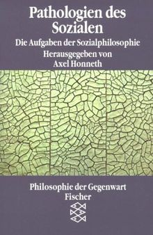 Pathologien des Sozialen. Die Aufgaben der Sozialphilosophie.