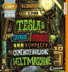 Teslas grandios verrückte und komplett gemeingefährliche Weltmaschine: Band 3