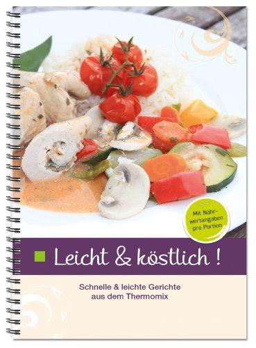 Leicht & Köstlich: Schnelle und leichte Gerichte aus dem Thermomix