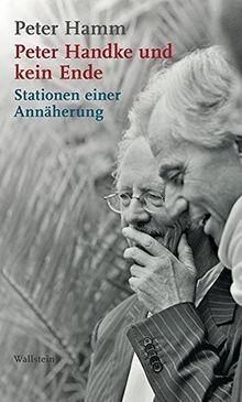 Peter Handke und kein Ende: Stationen einer Annäherung