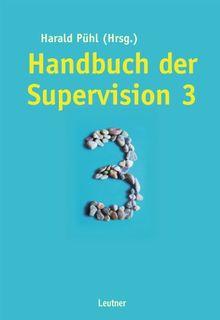 Handbuch der Supervision 3: Grundlagen, Praxis, Perspektiven