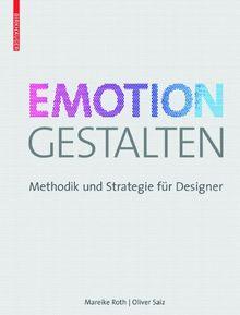 Emotion gestalten: Methodik und Strategie für Designer