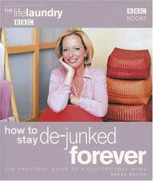 The Life Laundry: How to Stay de-Junked Forever: How to Stay De-junked Forever Bk.2