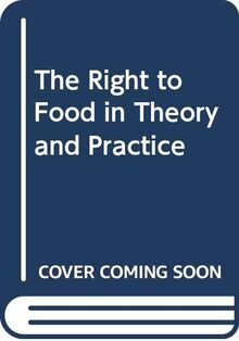 The Right to Food in Theory and Practice