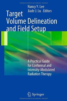Target Volume Delineation and Field Setup: A Practical Guide for Conformal and Intensity-Modulated Radiation Therapy