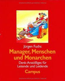 Manager, Menschen und Monarchen: Denk-Anstößiges für Leitende und Leidende