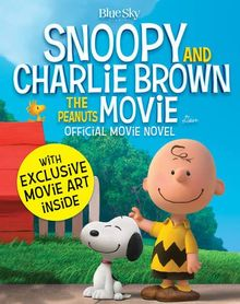 Snoopy and Charlie Brown: The Peanuts Movie Official Movie Novel (Snoopy & Charlie Brown)