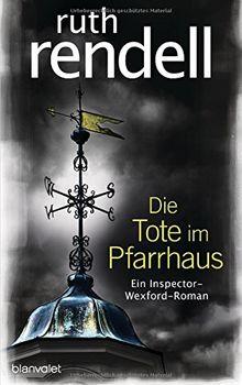 Die Tote im Pfarrhaus: Ein Inspector-Wexford-Roman
