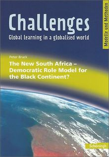 Challenges - Global learning in a globalised world. Modelle und Methoden für den Englischunterricht: Challenges: The New South Africa - Democratic Role Model for the Black Continent?