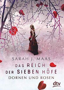 Das Reich der sieben Höfe – Dornen und Rosen: Roman (Das Reich der sieben Höfe-Reihe, Band 1)