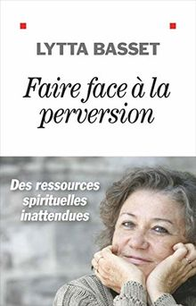 Faire face à la perversion : Des ressources spirituelles inattendues