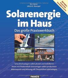 Solarenergie im Haus: Das große Praxiswerkbuch. Solar-Dachanlagen selbst planen und instalieren. Strom mit Photovoltaik-Solaranlagen selbst ... und ... und Heizung mit Thermischen Solaranlagen