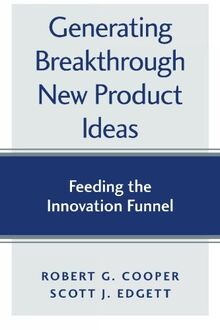 Generating Breakthrough New Product Ideas: Feeding the Innovation Funnel