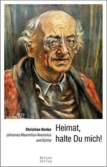Heimat, halte du mich!: Johannes Maximilian Avenarius und Görlitz
