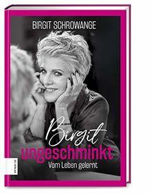 Birgit ungeschminkt: Vom Leben gelernt