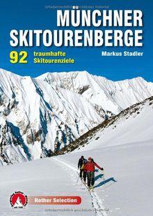 Münchner Skitourenberge: 92 traumhafte Skitourenziele. Mit GPS-Tracks