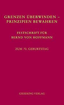 Grenzen überwinden - Prinzipien bewahren: Festschrift für Bernd von Hoffmann zum 70. Geburtstag