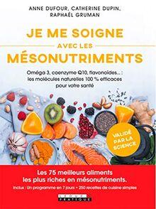Je me soigne avec les mésonutriments (Santé/forme: Les 75 meilleurs aliments les plus riches en mésonutriments)