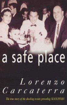 A Safe Place The True Story Of A Father A Son A Murder Von Lorenzo Carcaterra