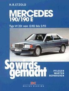 So wird's gemacht. Pflegen - warten - reparieren: Mercedes 190/190E W 201 von 12/82 bis 5/93: So wird's gemacht - Band 46: Typ W 201 Benziner von ... PS. Pflegen - warten - reparieren: BD 46