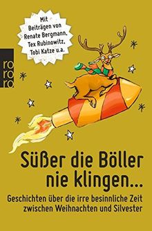 Süßer die Böller nie klingen ...: Geschichten über die irre besinnliche Zeit zwischen Weihnachten und Silvester