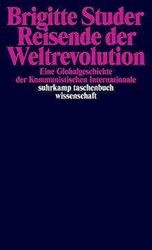Reisende der Weltrevolution: Eine Globalgeschichte der Kommunistischen Internationale (suhrkamp taschenbuch wissenschaft)