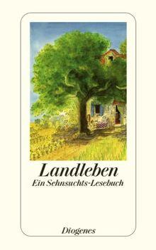 Landleben: Ein Sehnsuchts-Lesebuch