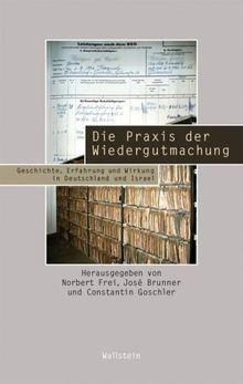 Die Praxis der Wiedergutmachung: Geschichte, Erfahrung und Wirkung in Deutschland und Israel
