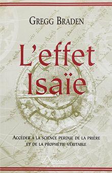 L'Effet Isaie : décoder la science perdue de la prière, comprendre les prophéties destinées à notre époque
