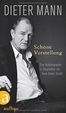 Schöne Vorstellung: Eine Autobiographie in Gesprächen mit Hans-Dieter Schütt
