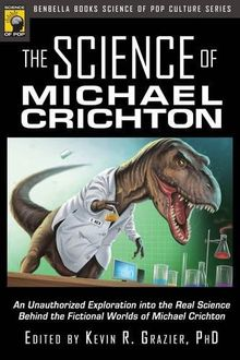 The Science of Michael Crichton: An Unauthorized Exploration into the Real Science Behind the Fictional Worlds of Michael Crichton (Smart Pop)