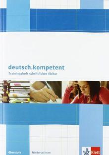 deutsch.kompetent. Ausgabe für Niedersachsen / Trainingsheft schriftliches Abitur