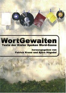 WortGewalten: Texte der Kieler Spoken Word-Szene