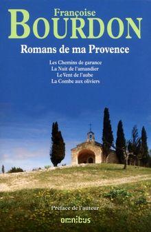 Romans de ma Provence : Réunit Les chemins de garance ; La nuit de l'amandier ; Le vent de l'aube ; La Combe aux oliviers