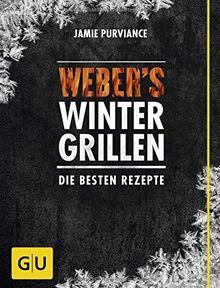 Weber's Wintergrillen: Die besten Grillrezepte (GU Weber Grillen)
