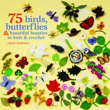 75 Birds, Butterflies & Beautiful Beasties to Knit and Croch